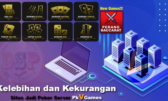 Kelebihan dan Kekurangan Situs Judi Poker Server Pkv Games